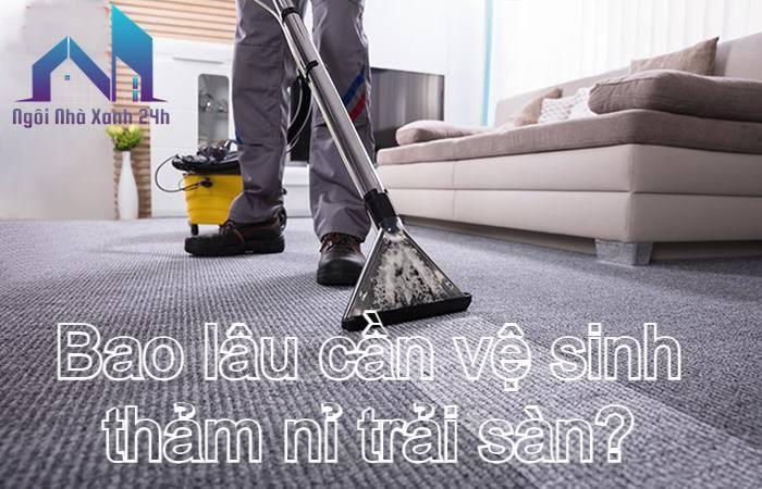 Bao lâu cần vệ sinh thảm nỉ trải sàn